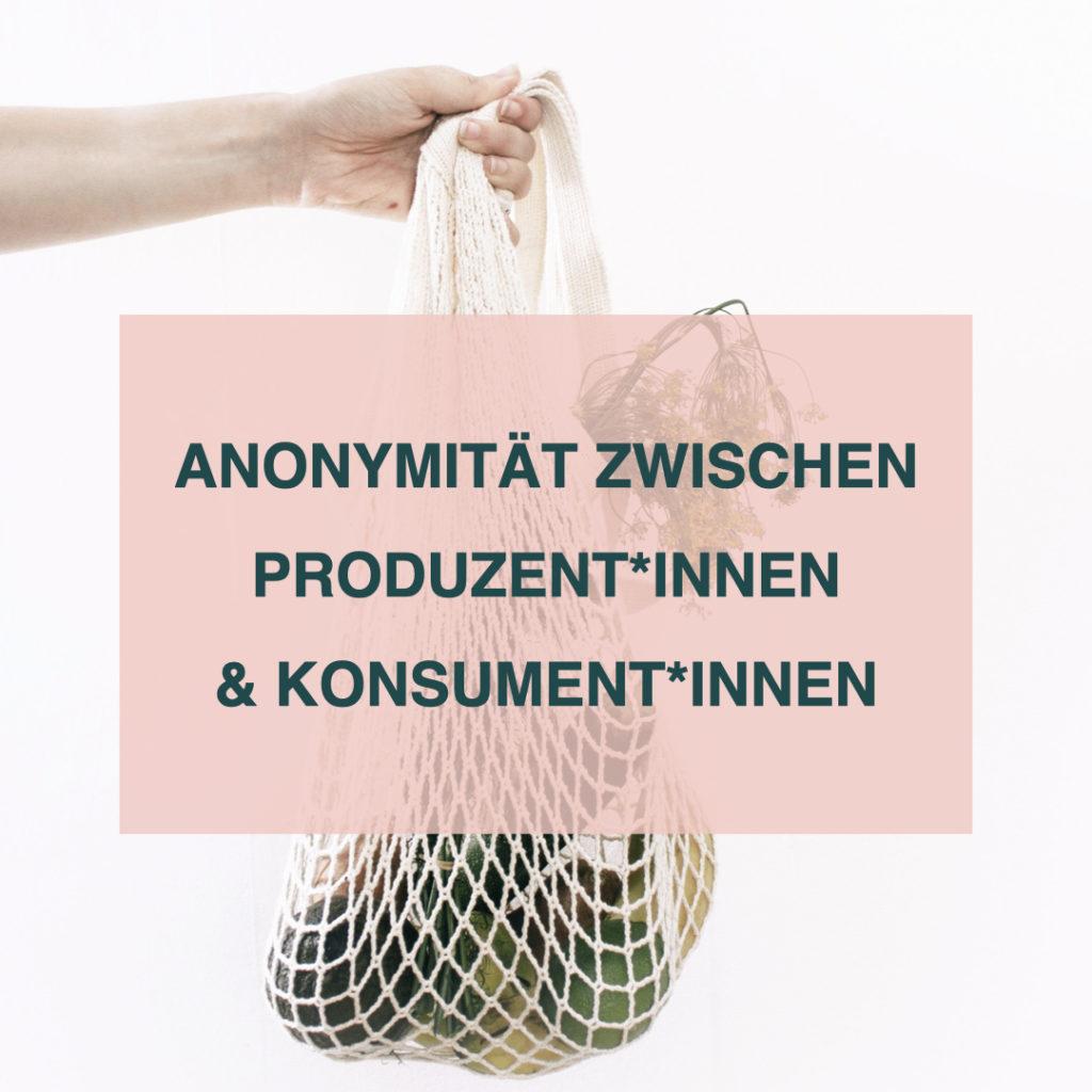 Auf diesem Bild sieht man den Text: Anonymität zwischen Produzent*innen & Konsument*innen